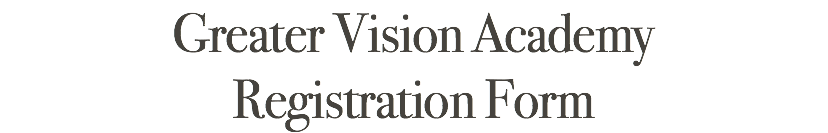 Greater Vision Academy Registration Form